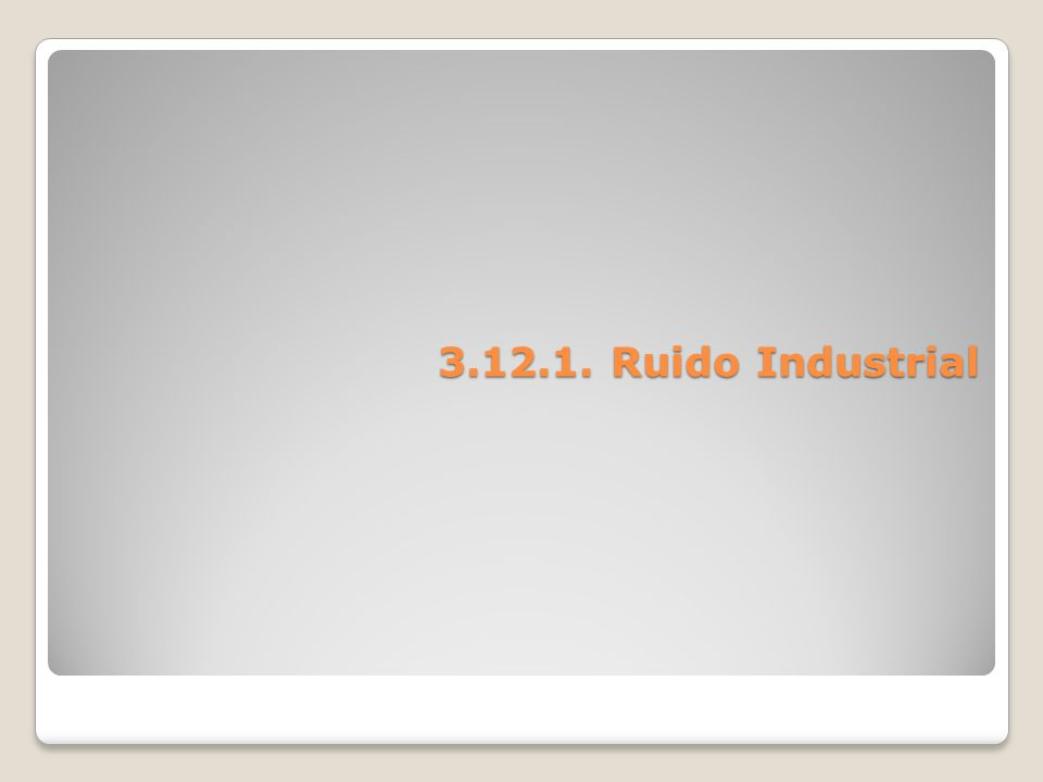 3.12.1. Ruido Industrial