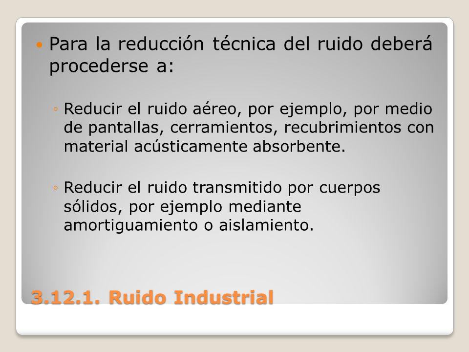 Para la reducción técnica del ruido deberá procederse a: