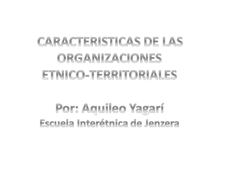 ETNICO-TERRITORIALES Por: Aquileo Yagarí