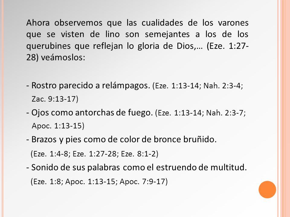 - Rostro parecido a relámpagos. (Eze. 1:13-14; Nah. 2:3-4;