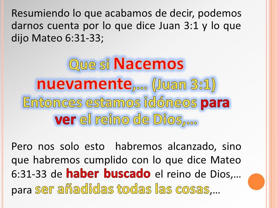 Resumiendo lo que acabamos de decir, podemos darnos cuenta por lo que dice Juan 3:1 y lo que dijo Mateo 6:31-33;