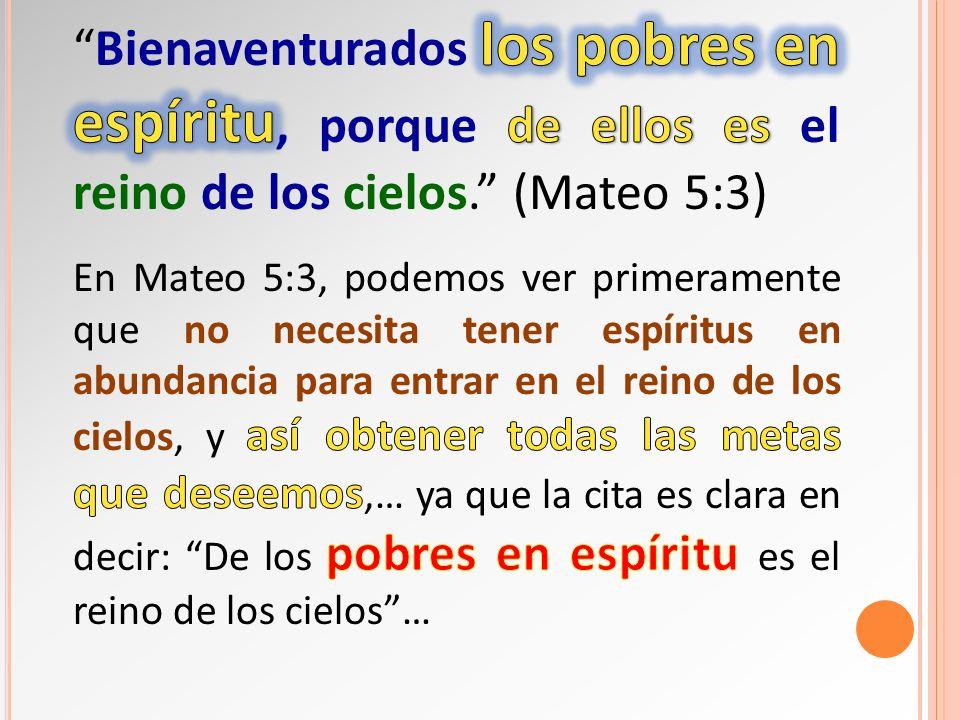 Bienaventurados los pobres en espíritu, porque de ellos es el reino de los cielos. (Mateo 5:3)