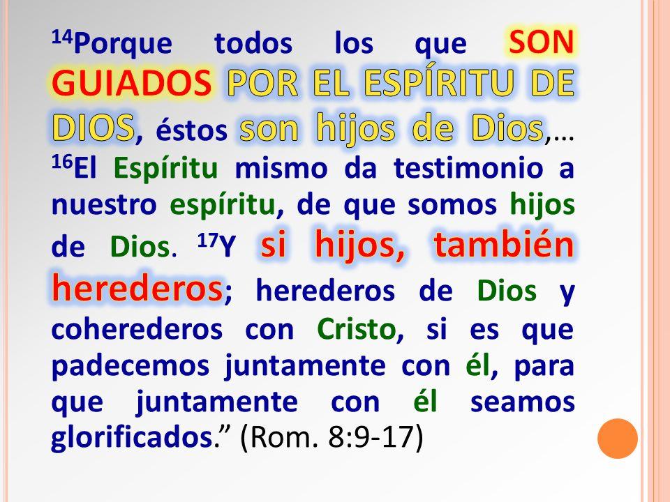 14Porque todos los que son guiados por el Espíritu de Dios, éstos son hijos de Dios,… 16El Espíritu mismo da testimonio a nuestro espíritu, de que somos hijos de Dios.