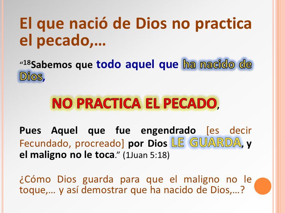 El que nació de Dios no practica el pecado,…