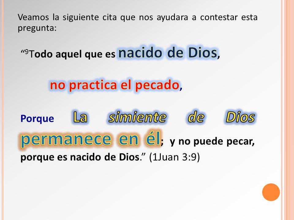 9Todo aquel que es nacido de Dios, no practica el pecado,