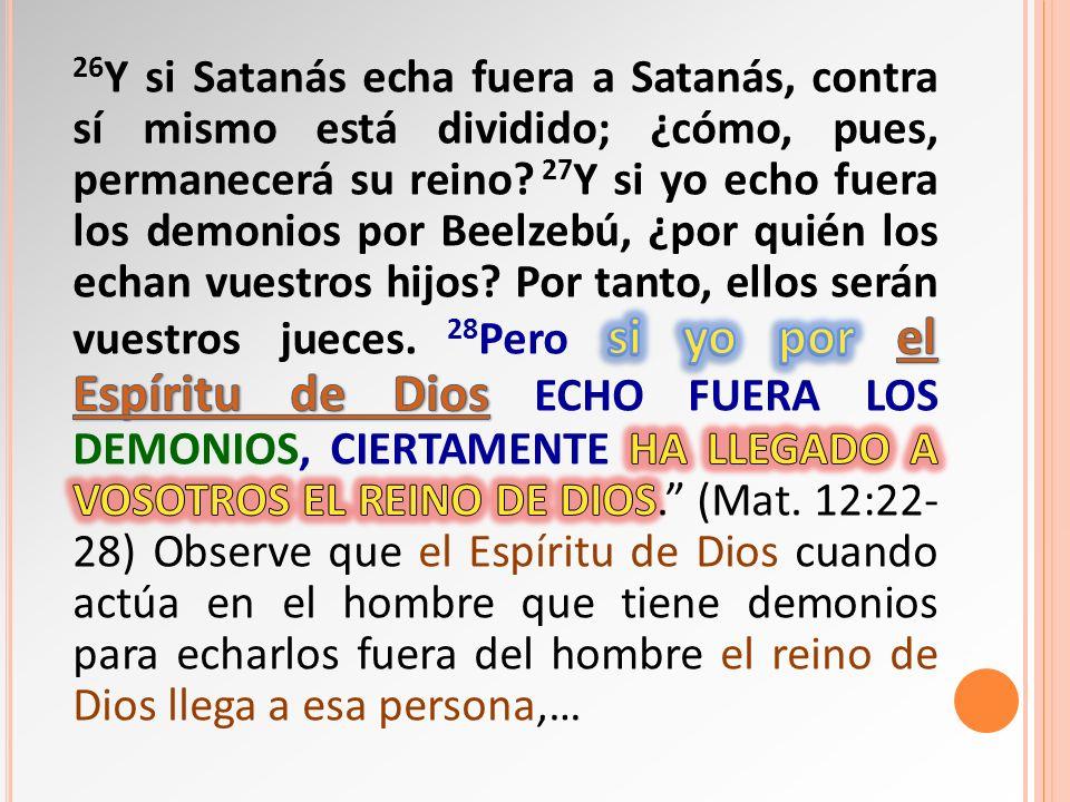 26Y si Satanás echa fuera a Satanás, contra sí mismo está dividido; ¿cómo, pues, permanecerá su reino.