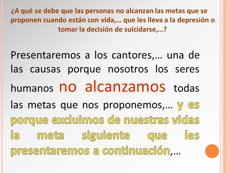 ¿A qué se debe que las personas no alcanzan las metas que se proponen cuando están con vida,… que les lleva a la depresión o tomar la decisión de suicidarse,…