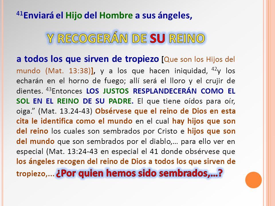 41Enviará el Hijo del Hombre a sus ángeles,