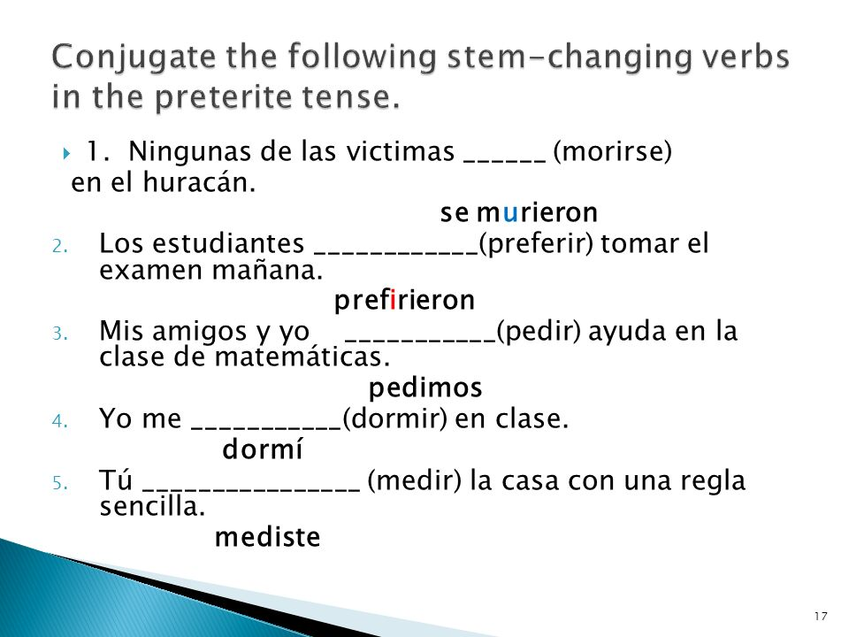 Conjugate the following stem-changing verbs in the preterite tense.