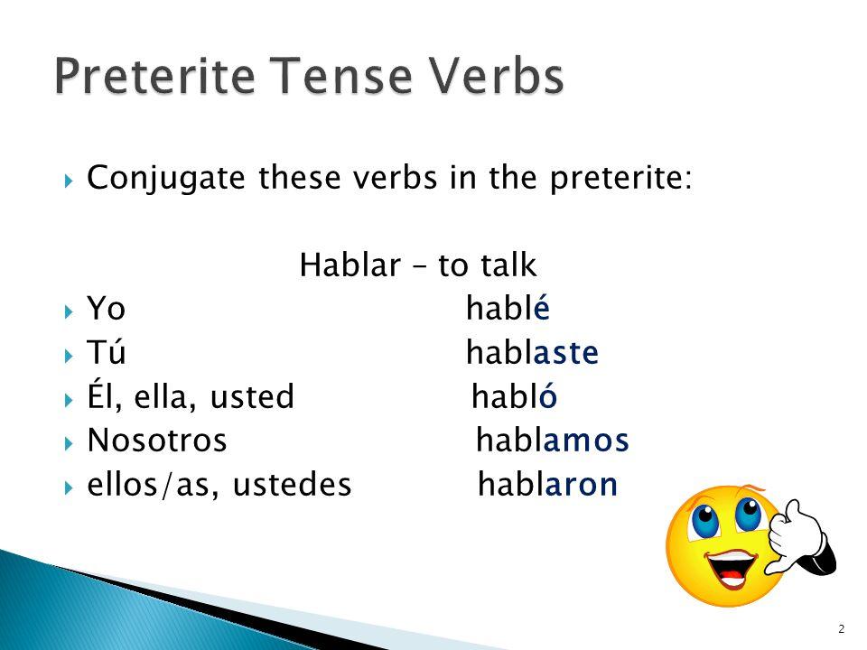 Preterite Tense Verbs Conjugate these verbs in the preterite: