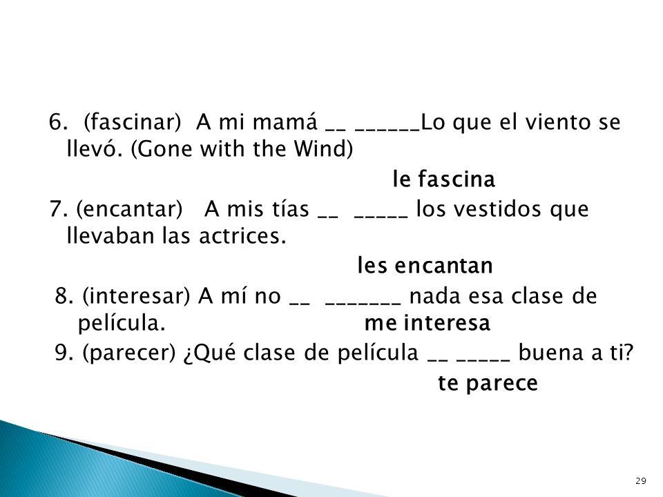 6. (fascinar) A mi mamá __ ______Lo que el viento se llevó