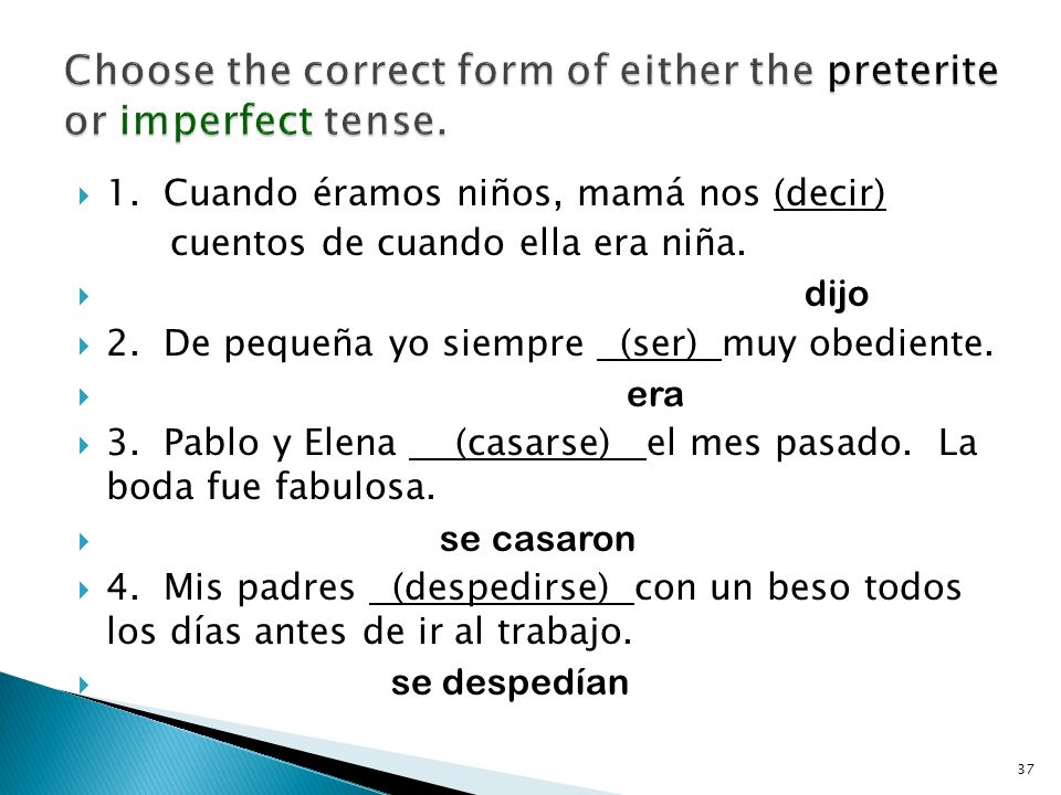 Choose the correct form of either the preterite or imperfect tense.