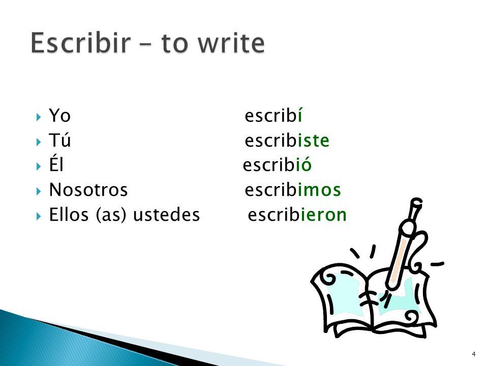 Escribir – to write Yo escribí Tú escribiste Él escribió