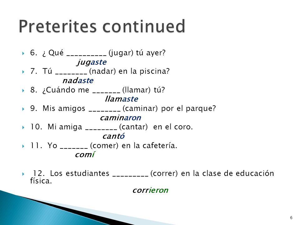 Preterites continued 6. ¿ Qué __________ (jugar) tú ayer jugaste