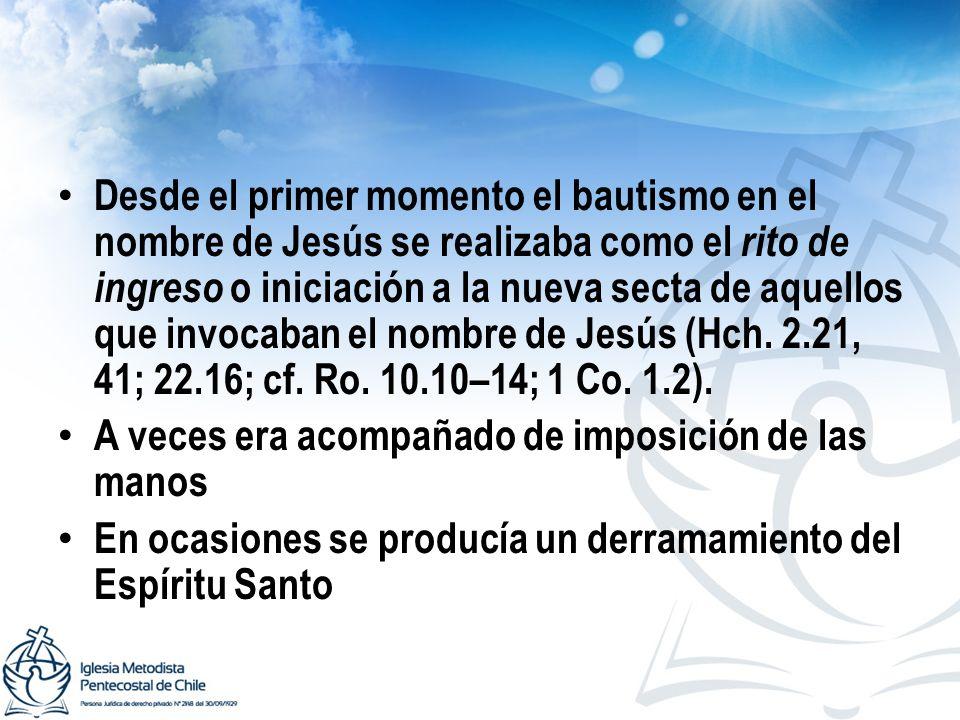 Desde el primer momento el bautismo en el nombre de Jesús se realizaba como el rito de ingreso o iniciación a la nueva secta de aquellos que invocaban el nombre de Jesús (Hch. 2.21, 41; 22.16; cf. Ro. 10.10–14; 1 Co. 1.2).