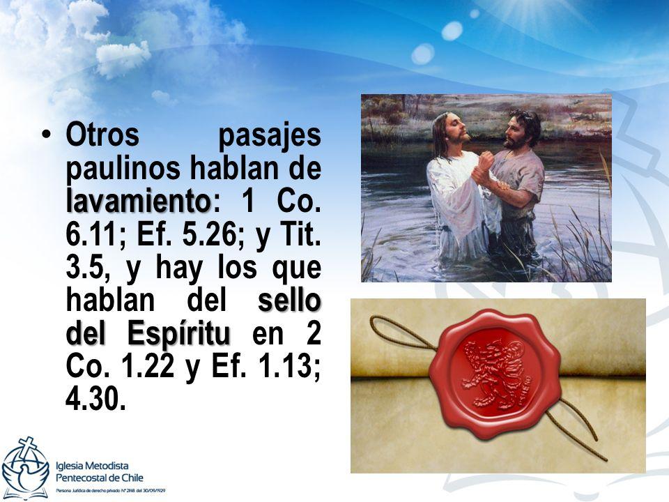 Otros pasajes paulinos hablan de lavamiento: 1 Co. 6. 11; Ef. 5