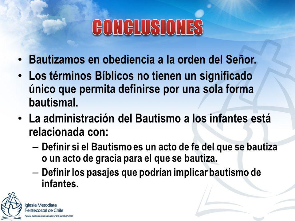 CONCLUSIONES Bautizamos en obediencia a la orden del Señor.