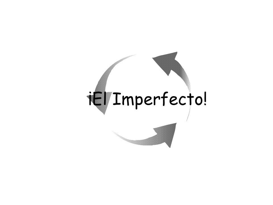 ¡El Imperfecto!