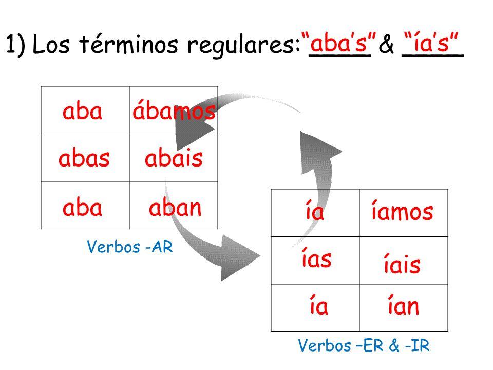 1) Los términos regulares: ____ & ____ aba's ía's