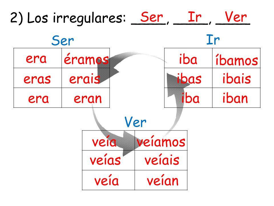2) Los irregulares: ____, ____, ____