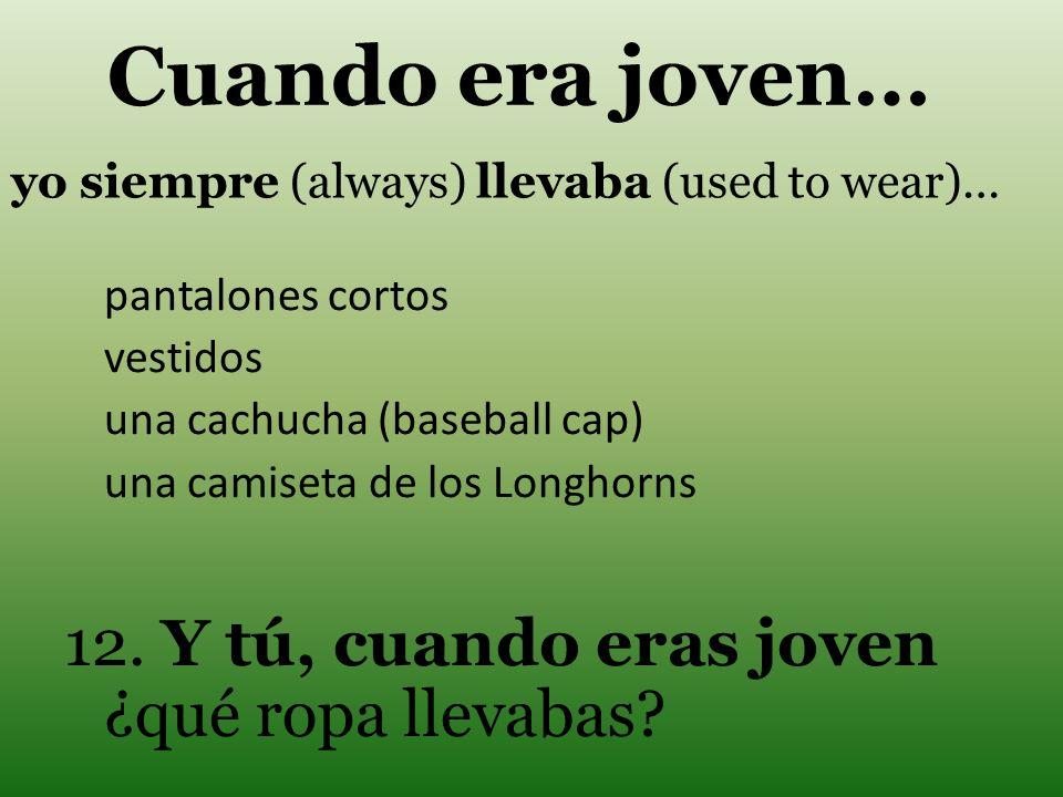 yo siempre (always) llevaba (used to wear)…