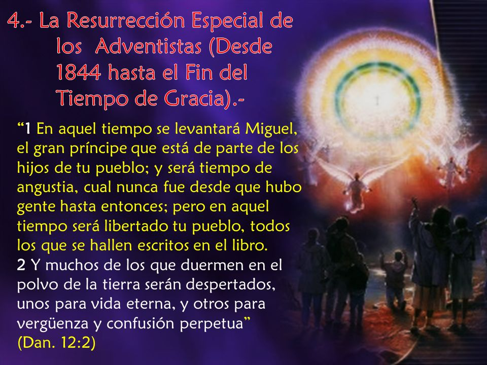 4. - La Resurrección Especial de. los Adventistas (Desde