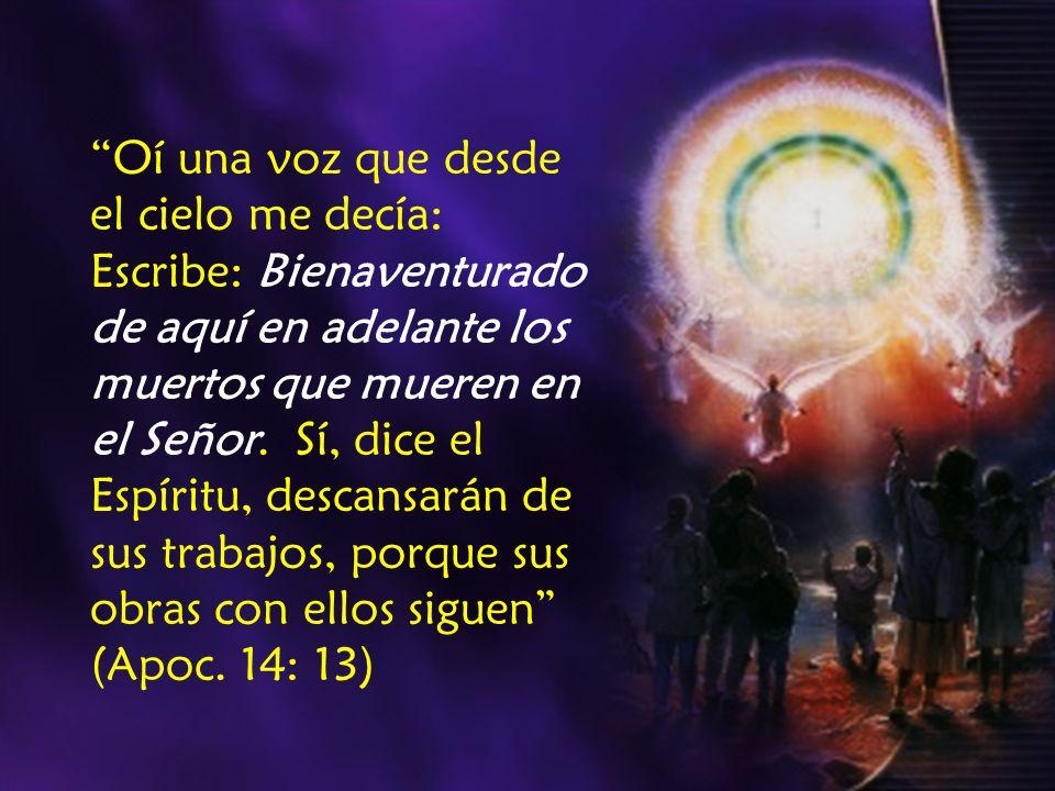 Oí una voz que desde el cielo me decía: Escribe: Bienaventurado de aquí en adelante los muertos que mueren en el Señor.