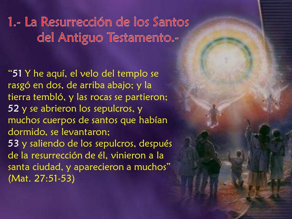 1.- La Resurrección de los Santos del Antiguo Testamento.-