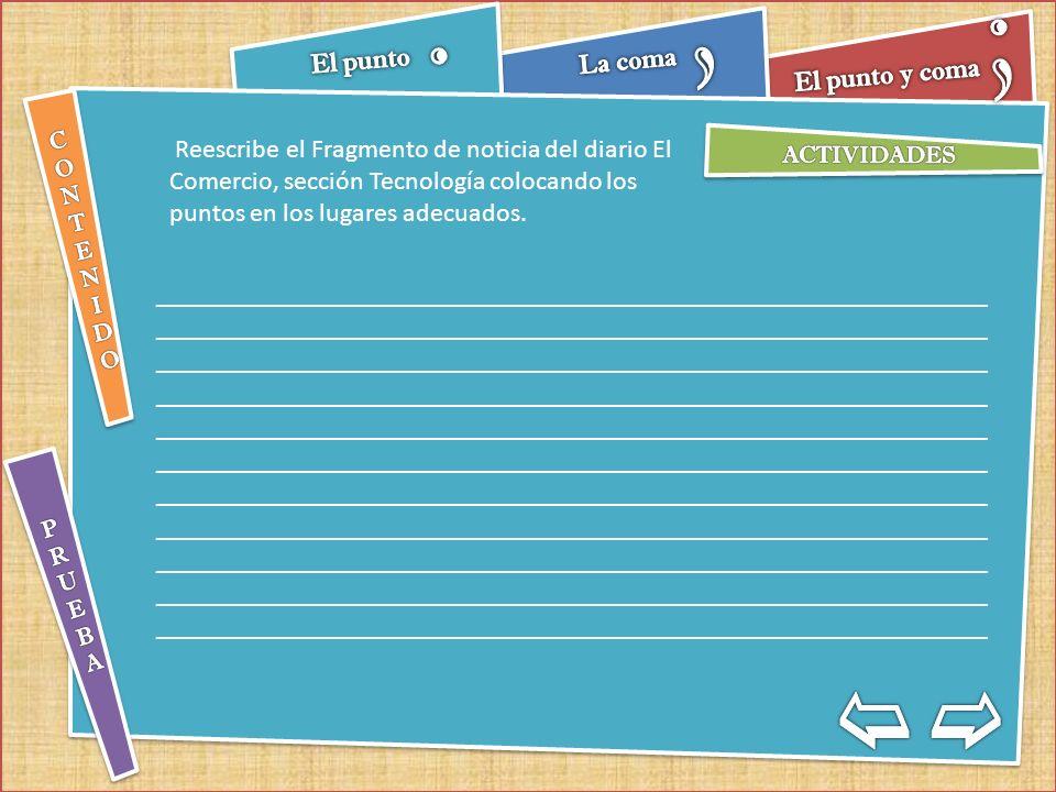 Reescribe el Fragmento de noticia del diario El Comercio, sección Tecnología colocando los puntos en los lugares adecuados.