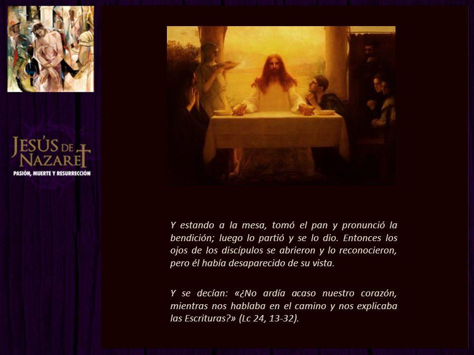 Y estando a la mesa, tomó el pan y pronunció la bendición; luego lo partió y se lo dio.