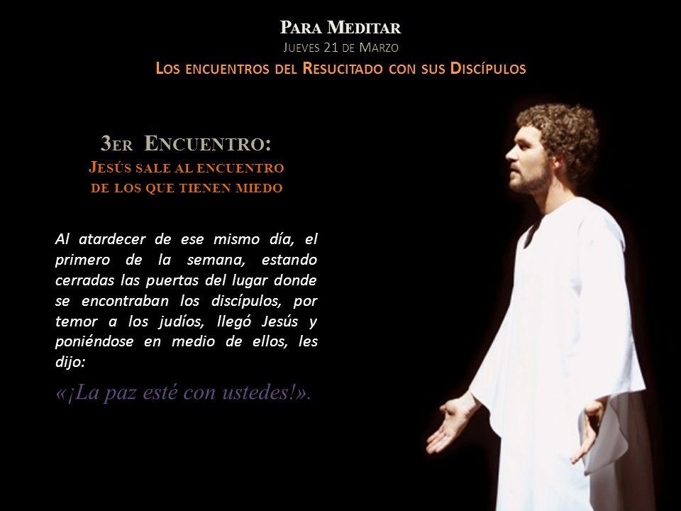 3ER Encuentro: Jesús sale al encuentro de los que tienen miedo