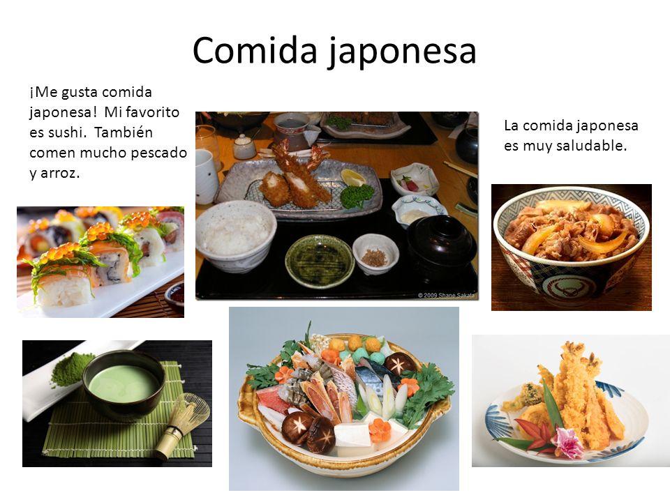 Comida japonesa ¡Me gusta comida japonesa! Mi favorito es sushi. También comen mucho pescado y arroz.