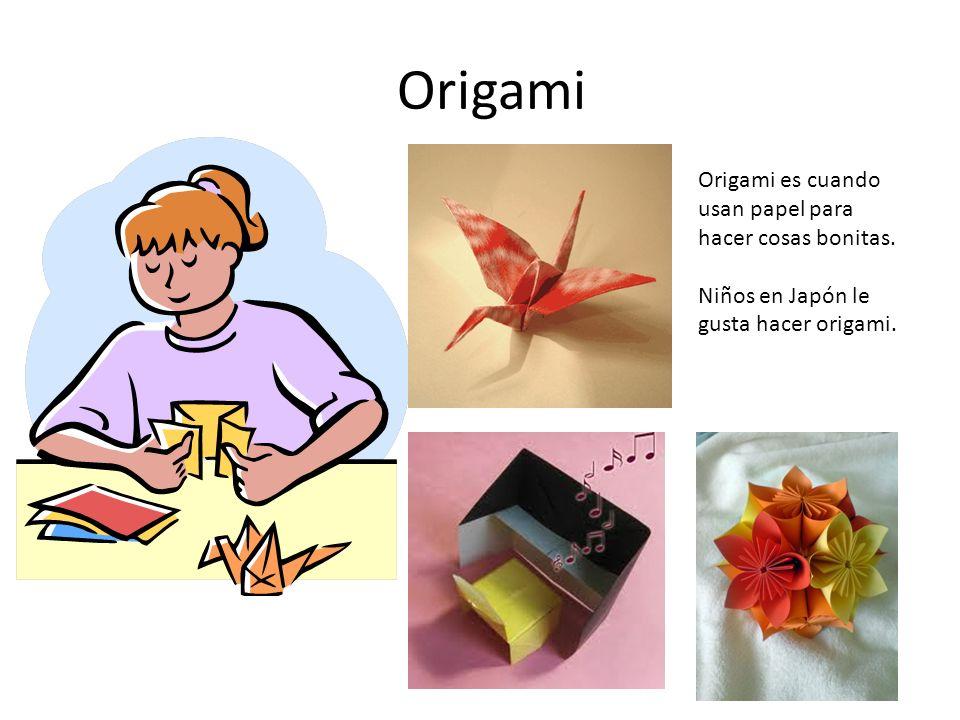 Origami Origami es cuando usan papel para hacer cosas bonitas.