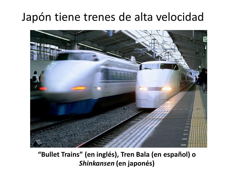 Japón tiene trenes de alta velocidad