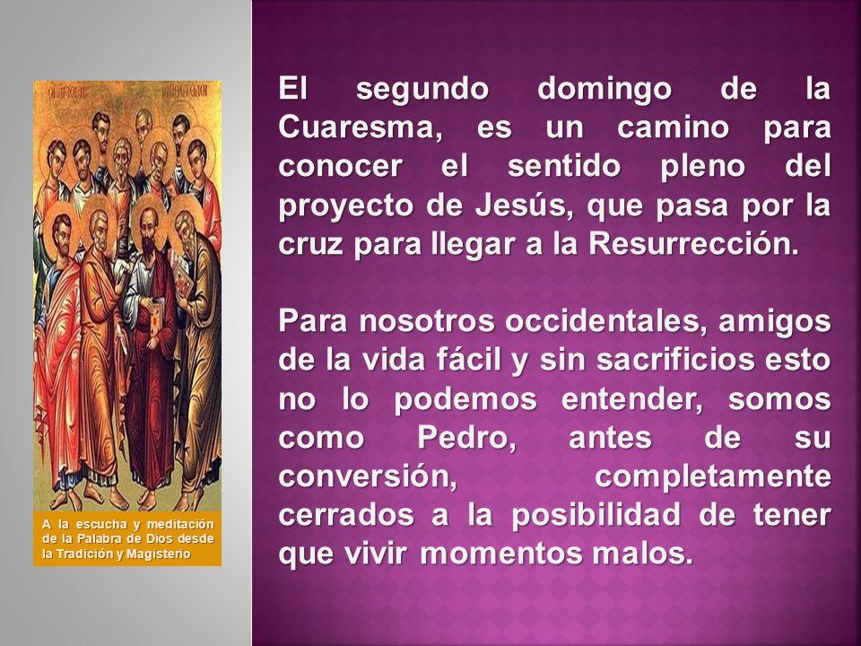 El segundo domingo de la Cuaresma, es un camino para conocer el sentido pleno del proyecto de Jesús, que pasa por la cruz para llegar a la Resurrección.