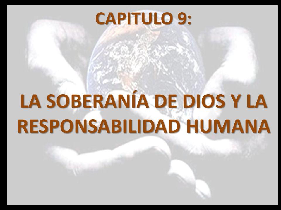 CAPITULO 9: LA SOBERANÍA DE DIOS Y LA RESPONSABILIDAD HUMANA