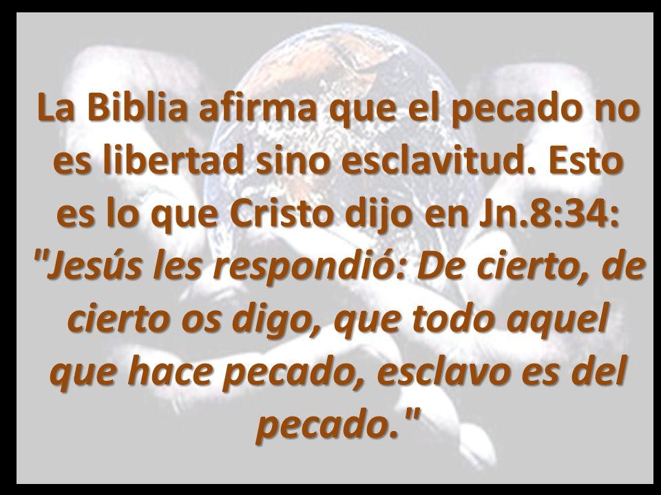 La Biblia afirma que el pecado no es libertad sino esclavitud