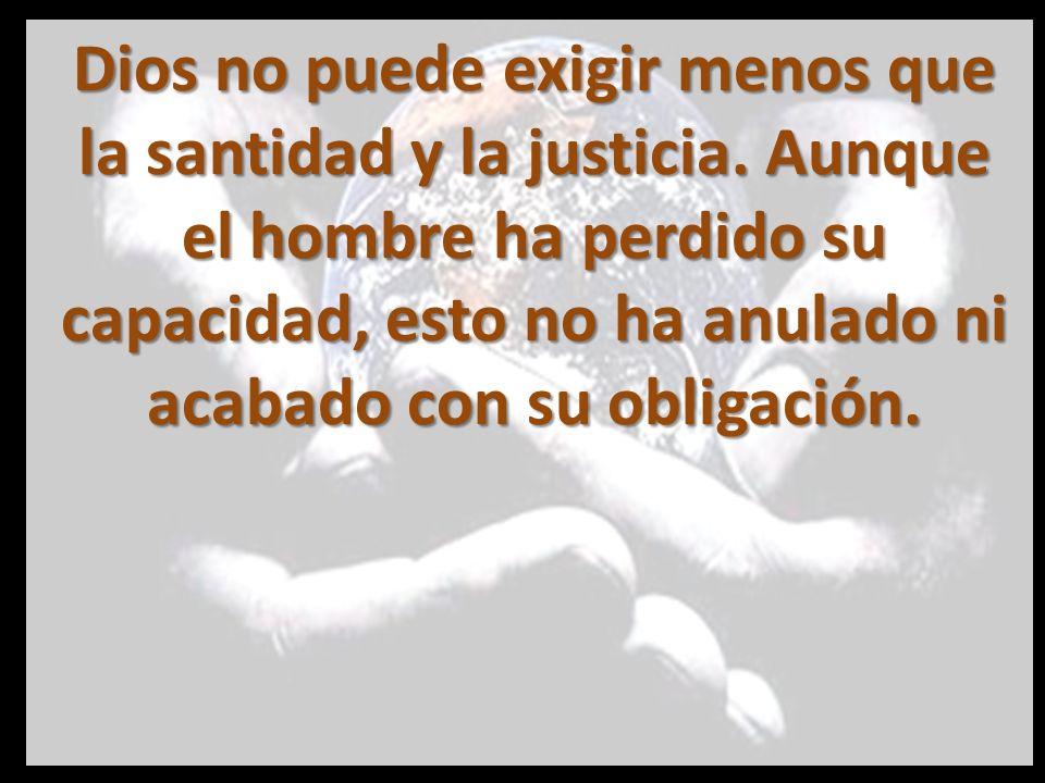 Dios no puede exigir menos que la santidad y la justicia