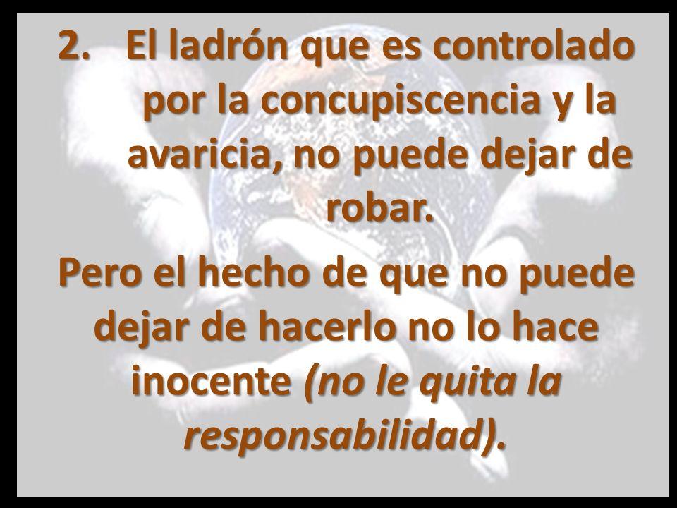 El ladrón que es controlado por la concupiscencia y la avaricia, no puede dejar de robar.