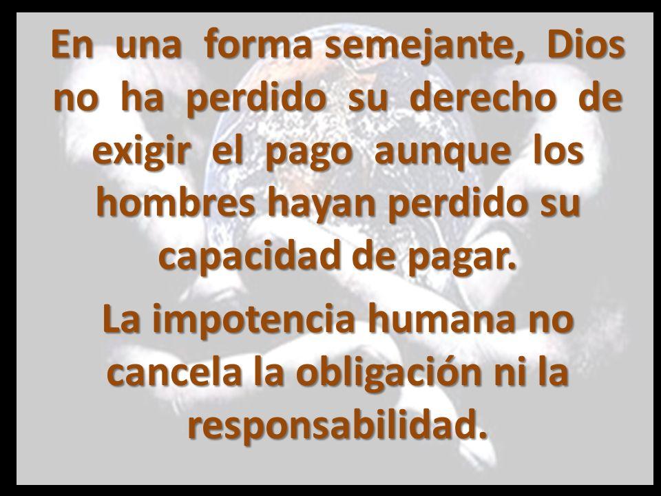 La impotencia humana no cancela la obligación ni la responsabilidad.