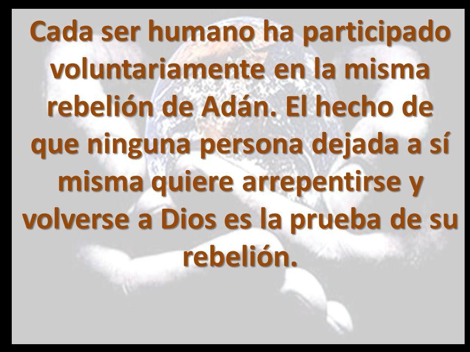 Cada ser humano ha participado voluntariamente en la misma rebelión de Adán.
