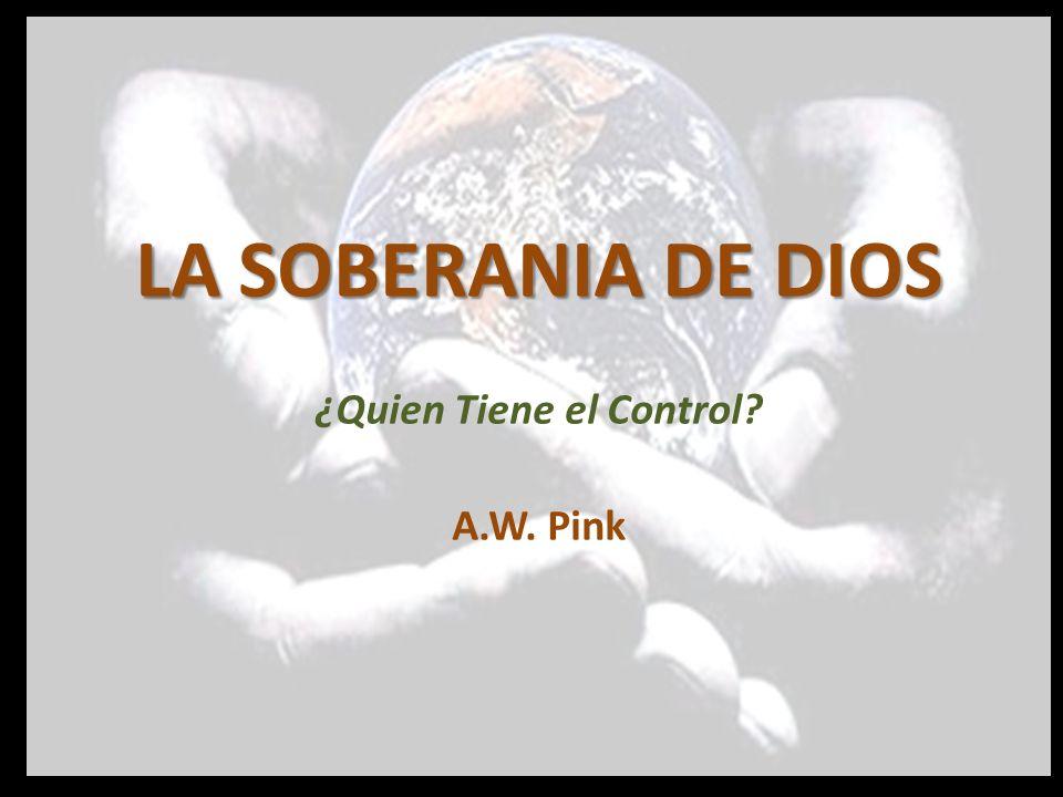 LA SOBERANIA DE DIOS ¿Quien Tiene el Control A.W. Pink