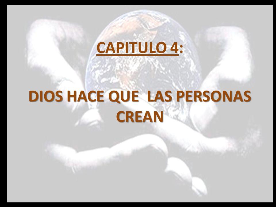 CAPITULO 4: DIOS HACE QUE LAS PERSONAS CREAN
