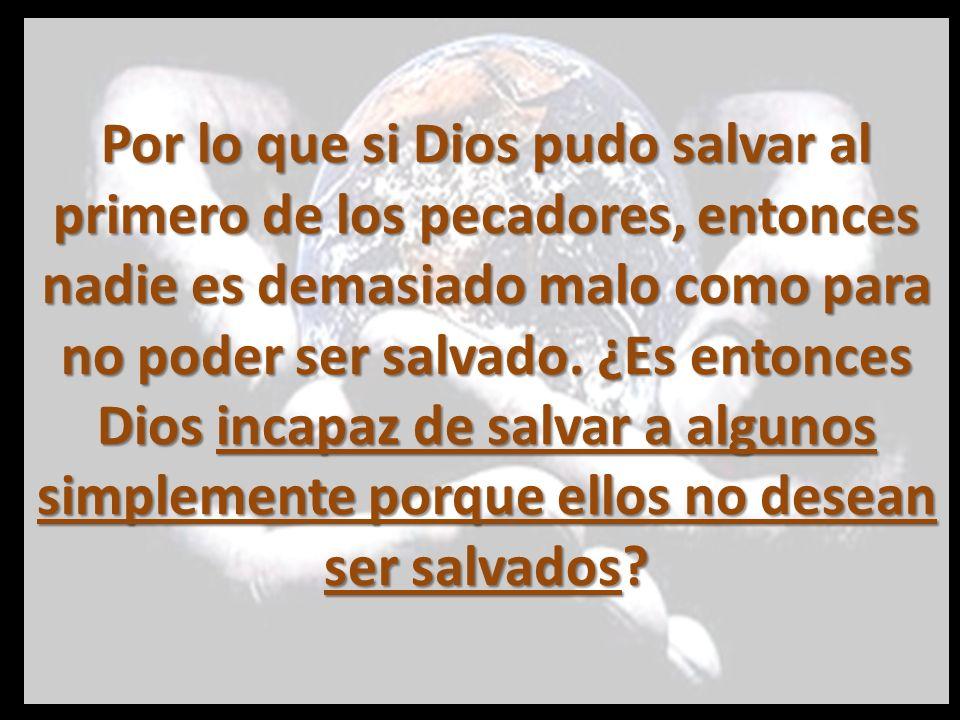 Por lo que si Dios pudo salvar al primero de los pecadores, entonces nadie es demasiado malo como para no poder ser salvado.