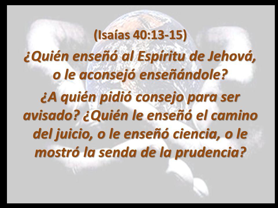 ¿Quién enseñó al Espíritu de Jehová, o le aconsejó enseñándole