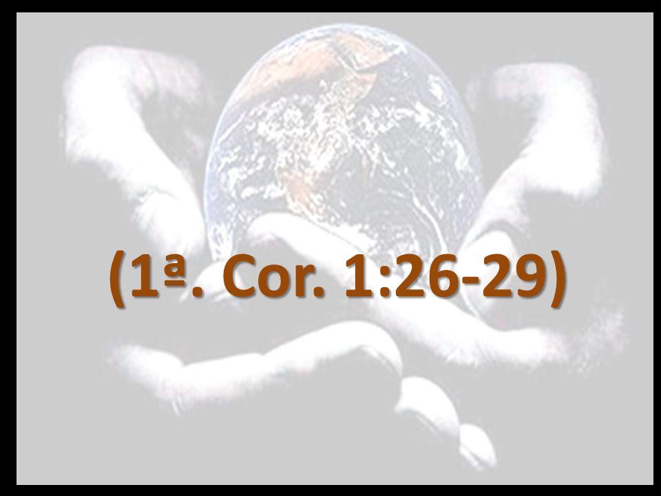 (1ª. Cor. 1:26-29)