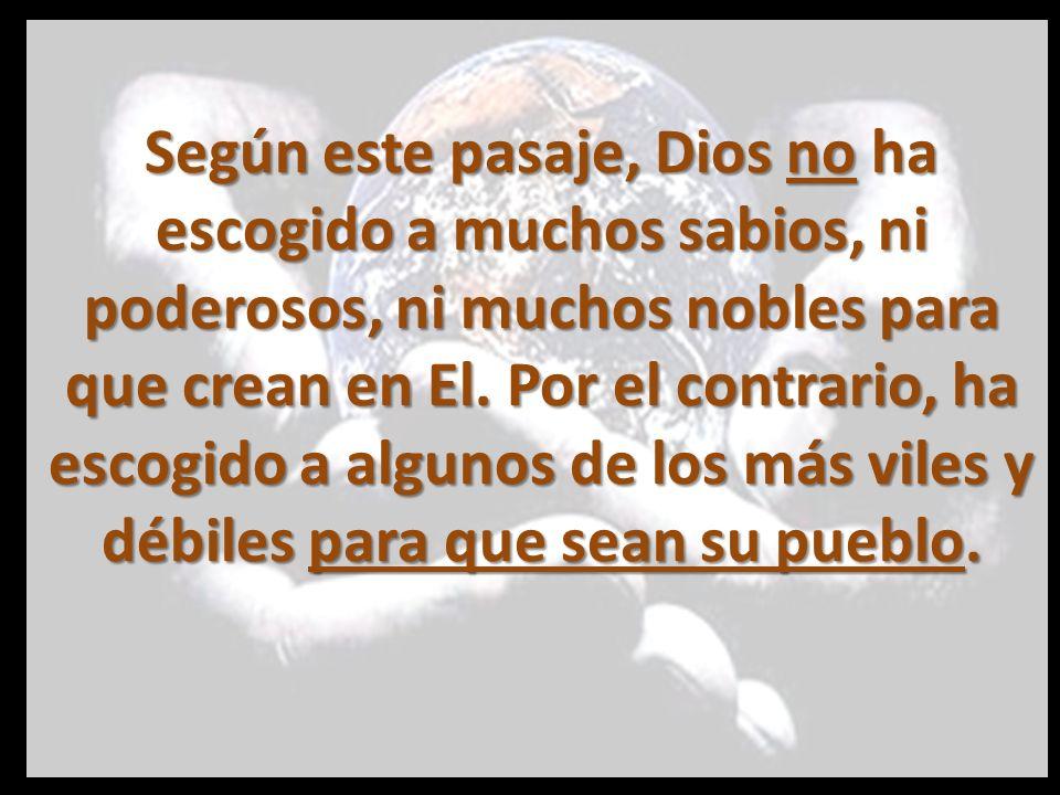 Según este pasaje, Dios no ha escogido a muchos sabios, ni poderosos, ni muchos nobles para que crean en El.