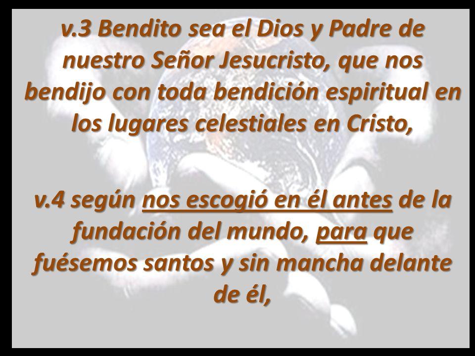 v.3 Bendito sea el Dios y Padre de nuestro Señor Jesucristo, que nos bendijo con toda bendición espiritual en los lugares celestiales en Cristo,