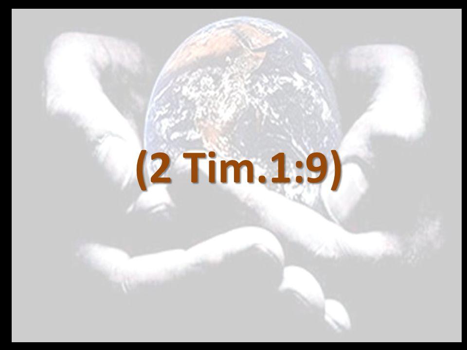 (2 Tim.1:9)