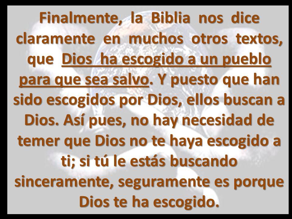Finalmente, la Biblia nos dice claramente en muchos otros textos, que Dios ha escogido a un pueblo para que sea salvo.